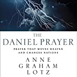The Daniel Prayer: Prayer That Moves Heaven and Changes Nations | Anne Graham Lotz