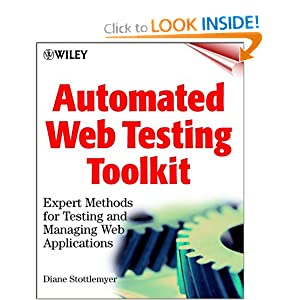 Automated Web Testing Toolkit: Expert Methods for Testing and Managing Web Applications Diane Stottlemyer