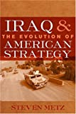 Steven Metz Iraq and the Evolution of American Strategy