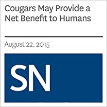 Cougars May Provide a Net Benefit to Humans (       UNABRIDGED) by Sarah Zielinski Narrated by Mark Moran