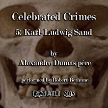 Karl-Ludwig Sand: Celebrated Crimes, Book 5 (       UNABRIDGED) by Alexandre Dumas Narrated by Robert Bethune