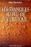 echange, troc Alain Marchadour - Les Évangiles au feu de la critique