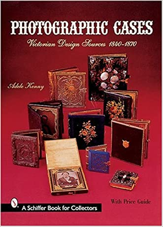 Photographic Cases: Victorian Design Sources 1840-1870 (Schiffer Military History)