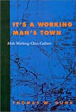 img - for It's a Working Man's Town: Male Working-Class Culture book / textbook / text book