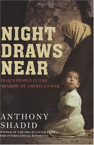 Night Draws Near: Iraq's People in the Shadow of America's War, ANTHONY SHADID