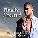Finally Found: More Than Friends, Book 8 Audiobook by Aria Grace Narrated by Michael Ferraiuolo