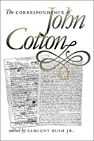 Correspondence of John Cotton (Published for the Omohundro Institute of Early American History and Culture, Williamsburg, Virginia)