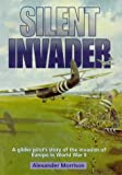 img - for Silent Invader: Glider Pilot's Story of the Invasion of Europe in World War II book / textbook / text book