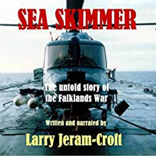 Sea Skimmer: The Untold Story of the Falklands War (       UNABRIDGED) by Larry Jeram-Croft Narrated by Larry Jeram-Croft