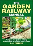 The Garden Railway Manual: A Step-by-Step Guide to Building and Operating an Outdoor Model Railway