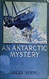 An Antarctic Mystery (Illustrated): An Antarctic Mystery; or, The Sphinx of the Ice Fields