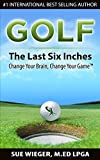 GOLF The Last Six Inches: Change Your Brain, Change Your Game