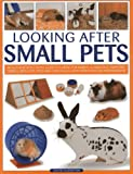 Looking After Small Pets: An authoritative family guide to caring for rabbits, guinea pigs, hamsters, gerbils, jirds, rats, mice and chincillas, with more than 250 photographs. (1780191928) by Alderton, David