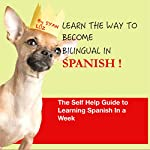 Learn the Way to Become Bilingual in Spanish: The Self Help Guide to Learn Spanish in a Week | Syan Luz
