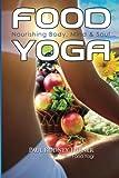 Food Yoga: Nourishing Body, Mind & Soul