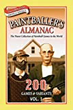 Paintballers Almanac: The Finest Collection of Paintball Games in the World: 200 Games & Variants Vol. 1