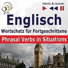 Englisch Wortschatz für Fortgeschrittene: Phrasal Verbs in Situations - Niveau B2-C1(Hören und Lernen) Hörbuch von Dorota Guzik Gesprochen von:  Maybe Theatre Company