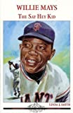 Willie Mays: The Say Hey Kid