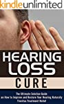 Hearing Loss Cure: The Ultimate Solut...