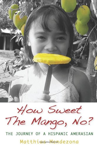 How Sweet The Mango, No?: The Journey of a Hispanic Amerasian: Matthias Mendezona: 9781439224724: Amazon.com: Books