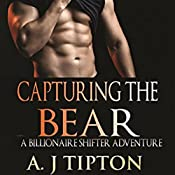Capturing the Bear: Bear Shifter Games, Book 3 | AJ Tipton