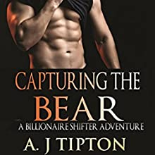 Capturing the Bear: Bear Shifter Games, Book 3 Audiobook by AJ Tipton Narrated by Audrey Lusk