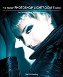 The Adobe Photoshop Lightroom 5 Book: The Complete Guide for Photographers