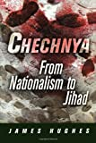 Chechnya: From Nationalism to Jihad (National and Ethnic Conflict in the 21st Century)