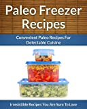 Paleo Freezer Recipes - Convenient Paleo Diet Recipes To Save Time, Money and Your Health (The Easy Recipe Book 43)