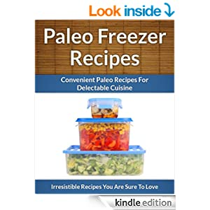Paleo Freezer Recipes - Convenient Paleo Diet Recipes To Save Time, Money and Your Health (The Easy Recipe)