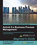 Activiti 5.x Business Process Management Beginner's Guide