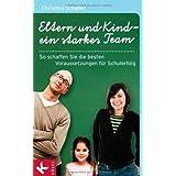 """Eltern und Kind  ein starkes Team: So schaffen Sie die besten Voraussetzungen f�r Schulerfolgvon """"Christina Schaller"""""""