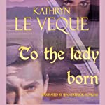 To the Lady Born | Kathryn Le Veque