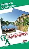 Guide du Routard Périgord, Dordogne 2015
