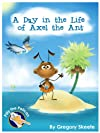A Day in the Life of Axel the Ant (Rhyming Children's Story-book) (Pilly the Pelican Children's Book Series)