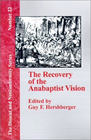 The Recovery of the Anabaptist Vision: A Sixieth Anniversary Tribute to Harold S. Bender (Dissent and Nonconformity)