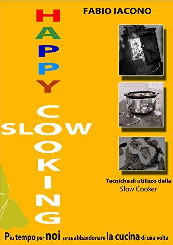 HAPPY SLOW COOKING: PIU' TEMPO PER NOI SENZA ABBANDONARE LA CUCINA DI UNA VOLTA  -  TECNICHE E RICETTE DI CUCINA PER LA PENTOLA SLOW COOKER (Italian Edition) (Tempo Slow compare prices)