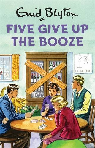 Five Give Up the Booze - Enid Blyton for Grown Ups. Hilarious gift idea.