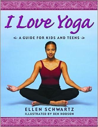 I Love Yoga: A Source Book for Teens