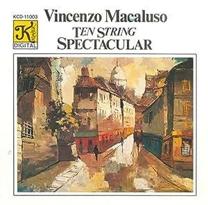 Ten String Spectacular - Ten-String Guitar works by Debussy, Poulenc, Ravel, Satie, Tarrega, Albeniz, Rodrigo, and Granados