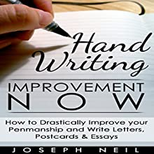 Handwriting Improvement Now: How to Drastically Improve Your Penmanship and Write Letters, Postcards & Essays (       UNABRIDGED) by Joseph Neil Narrated by Jason Lovett