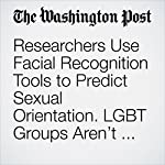 Researchers Use Facial Recognition Tools to Predict Sexual Orientation. LGBT Groups Aren't Happy. | Derek Hawkins