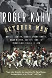 October Men: Reggie Jackson, George Steinbrenner, Billy Martin, and the Yankees' Miraculous Finish in 1978 (0156029715) by Kahn, Roger