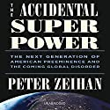The Accidental Superpower: The Next Generation of American Preeminence and the Coming Global Disorder (       UNABRIDGED) by Peter Zeihan Narrated by Peter Zeihan