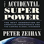 The Accidental Superpower: The Next Generation of American Preeminence and the Coming Global Disorder | [Peter Zeihan]