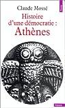Histoire d'une d�mocratie : Ath�nes, Des origines � la conqu�te mac�donienne par Moss�