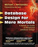Database Design for Mere Mortals: A Hands-On Guide to Relational Database Design (0201694719) by Michael J. Hernandez