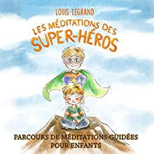 Les Méditations des Super-héros [The Meditations of Superheroes]: Parcours de Méditations Guidées pour Enfants [Guided Meditation Course for Children] | Livre audio Auteur(s) : Louis Legrand Narrateur(s) : Elodie Bandou