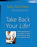 img - for Take Back Your Life!: Using Microsoft  Outlook  to Get Organized and Stay Organized (Bpg-Other) [Paperback] [2004] 1 Ed. Sally McGhee book / textbook / text book