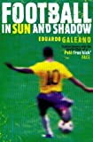 Football in Sun and Shadow: An Emotional History of World Cup Football (000716291X) by Galeano, Eduardo